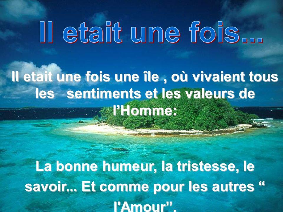 Il etait une fois une île, où vivaient tous les sentiments et les valeurs de lHomme: La bonne humeur, la tristesse, le savoir...