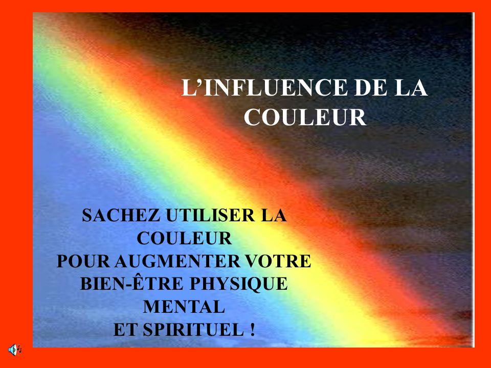LINFLUENCE DE LA COULEUR SACHEZ UTILISER LA COULEUR POUR AUGMENTER VOTRE BIEN-ÊTRE PHYSIQUE MENTAL ET SPIRITUEL !