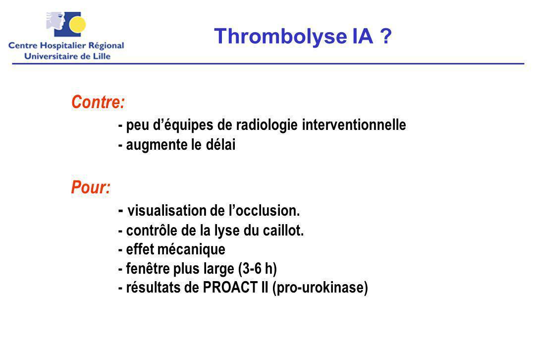 Contre: - peu déquipes de radiologie interventionnelle - augmente le délai Pour: - visualisation de locclusion.