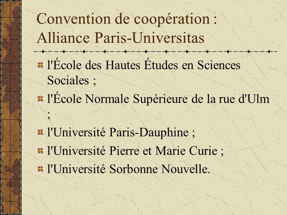 Convention de coopération : Alliance Paris-Universitas l École des Hautes Études en Sciences Sociales ; l École Normale Supérieure de la rue d Ulm ; l Université Paris-Dauphine ; l Université Pierre et Marie Curie ; l Université Sorbonne Nouvelle.