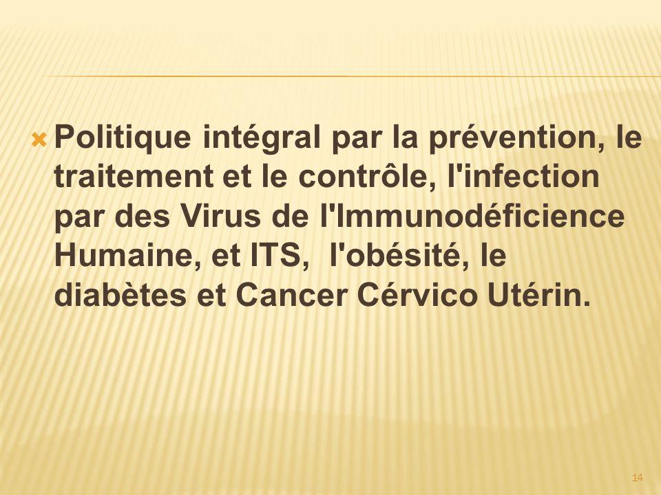 14 Politique intégral par la prévention, le traitement et le contrôle, l'infection par des Virus de l'Immunodéficience Humaine, et ITS, l'obésité, le