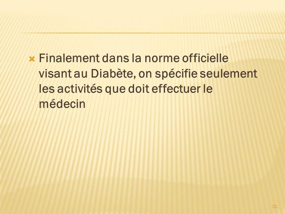 21 Finalement dans la norme officielle visant au Diabète, on spécifie seulement les activités que doit effectuer le médecin