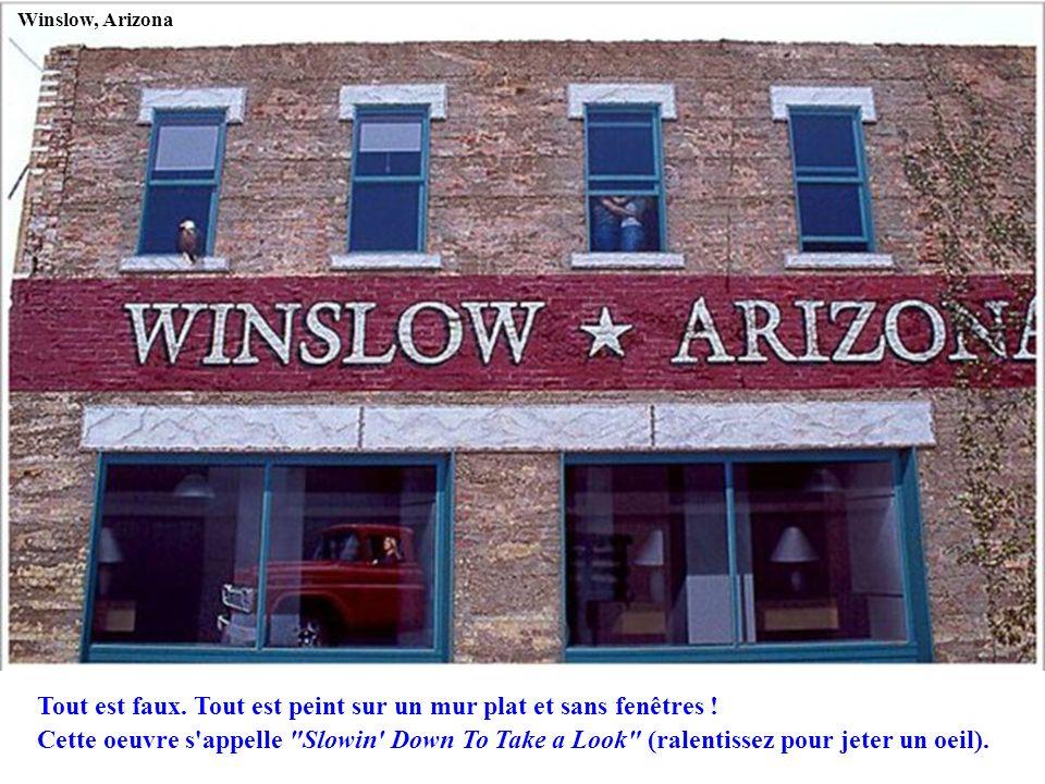 Winslow, Arizona Tout est faux. Tout est peint sur un mur plat et sans fenêtres ! Cette oeuvre s'appelle