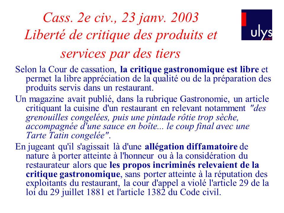Cass. 2e civ., 23 janv. 2003 Liberté de critique des produits et services par des tiers Selon la Cour de cassation, la critique gastronomique est libr