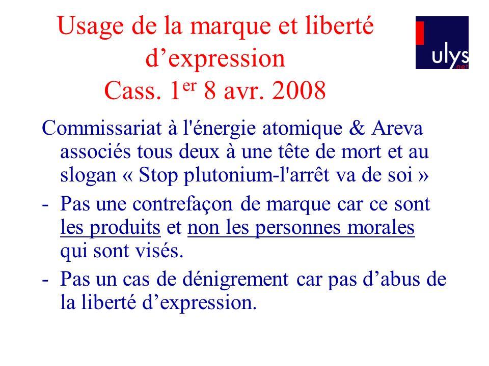 Usage de la marque et liberté dexpression Cass. 1 er 8 avr. 2008 Commissariat à l'énergie atomique & Areva associés tous deux à une tête de mort et au