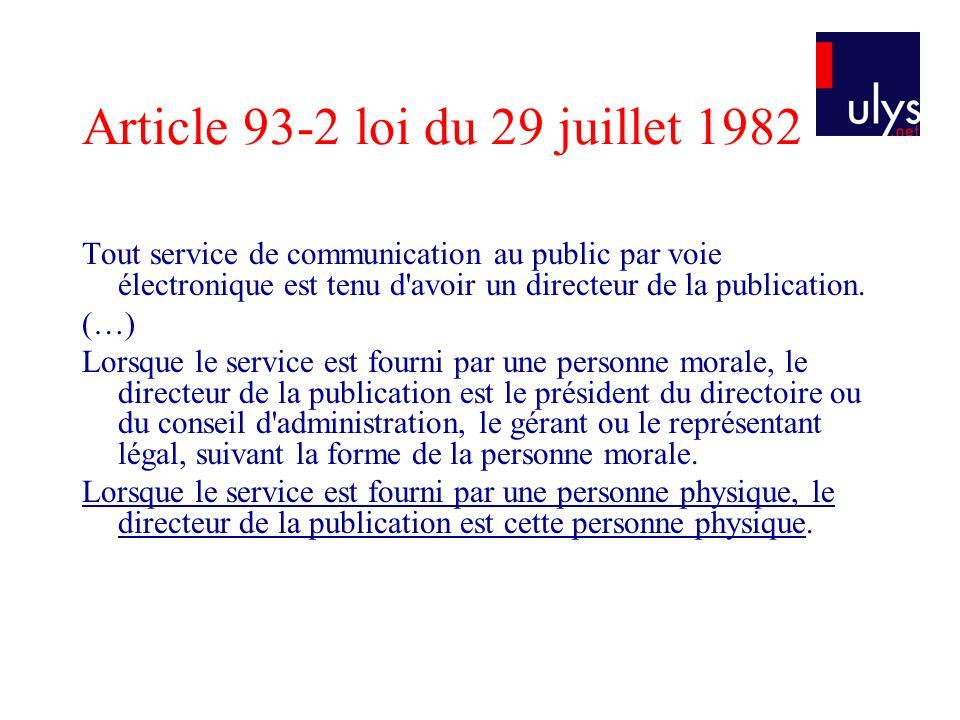 Article 93-2 loi du 29 juillet 1982 Tout service de communication au public par voie électronique est tenu d'avoir un directeur de la publication. (…)