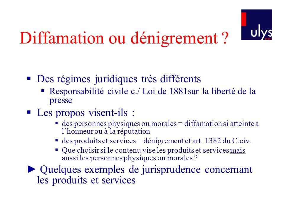 Diffamation ou dénigrement ? Des régimes juridiques très différents Responsabilité civile c./ Loi de 1881sur la liberté de la presse Les propos visent