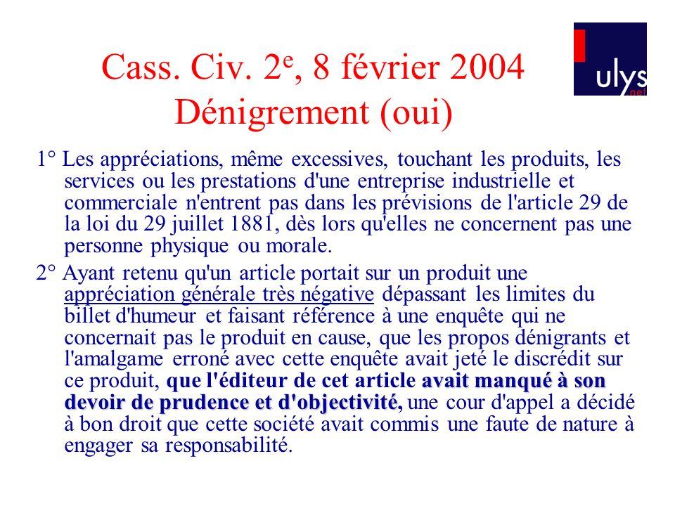 Cass. Civ. 2 e, 8 février 2004 Dénigrement (oui) 1° Les appréciations, même excessives, touchant les produits, les services ou les prestations d'une e