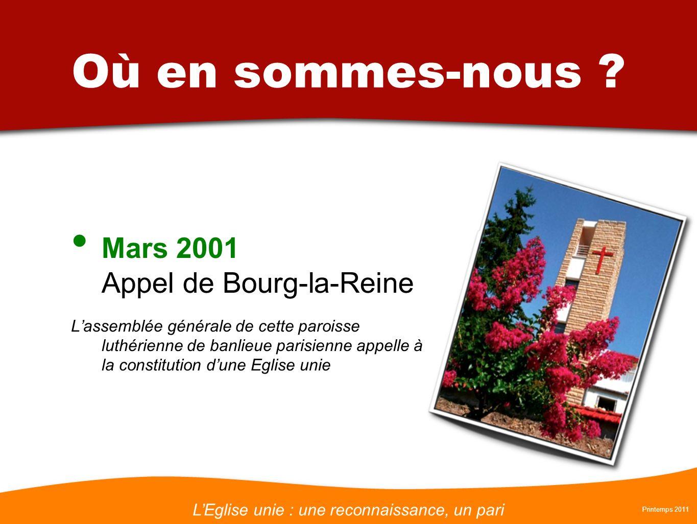 LEglise unie : une reconnaissance, un pari Printemps 2011 Où en sommes-nous ? Mars 2001 Appel de Bourg-la-Reine Lassemblée générale de cette paroisse