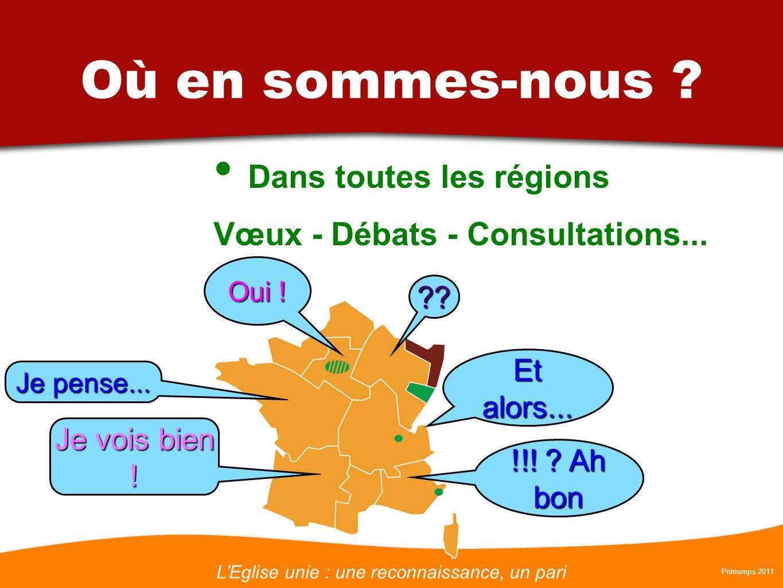 LEglise unie : une reconnaissance, un pari Printemps 2011 Où en sommes-nous ? Dans toutes les régions Vœux - Débats - Consultations... Et alors... Je