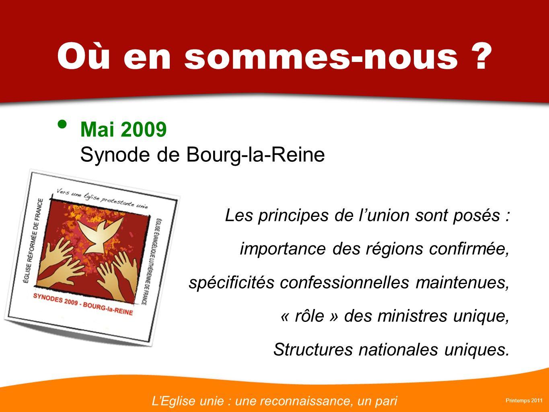 LEglise unie : une reconnaissance, un pari Printemps 2011 Où en sommes-nous ? Mai 2009 Synode de Bourg-la-Reine Les principes de lunion sont posés : i
