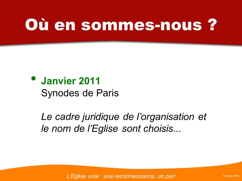 LEglise unie : une reconnaissance, un pari Printemps 2011 Où en sommes-nous ? Janvier 2011 Synodes de Paris Le cadre juridique de lorganisation et le