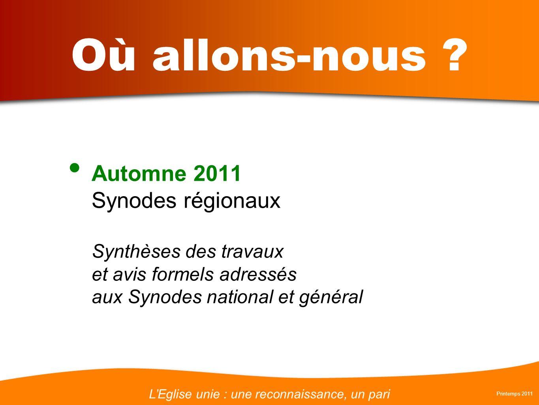 LEglise unie : une reconnaissance, un pari Printemps 2011 Où allons-nous ? Automne 2011 Synodes régionaux Synthèses des travaux et avis formels adress