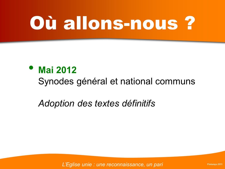 LEglise unie : une reconnaissance, un pari Printemps 2011 Où allons-nous ? Mai 2012 Synodes général et national communs Adoption des textes définitifs