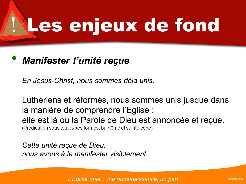 LEglise unie : une reconnaissance, un pari Printemps 2011 ! Les enjeux de fond Manifester lunité reçue En Jésus-Christ, nous sommes déjà unis. Luthéri