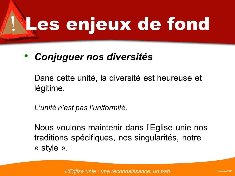 LEglise unie : une reconnaissance, un pari Printemps 2011 ! Les enjeux de fond Conjuguer nos diversités Dans cette unité, la diversité est heureuse et