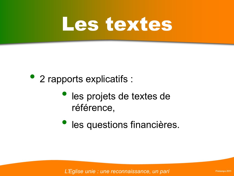 LEglise unie : une reconnaissance, un pari Printemps 2011 Les textes 2 rapports explicatifs : les projets de textes de référence, les questions financières.