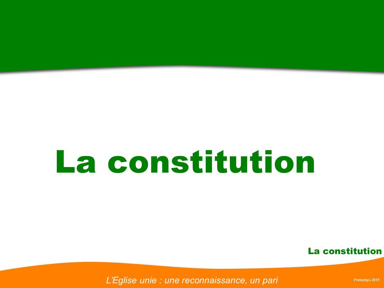 LEglise unie : une reconnaissance, un pari Printemps 2011 La constitution