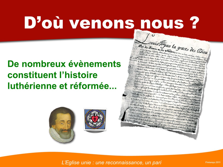 LEglise unie : une reconnaissance, un pari Printemps 2011 Doù venons nous ? De nombreux évènements constituent lhistoire luthérienne et réformée...