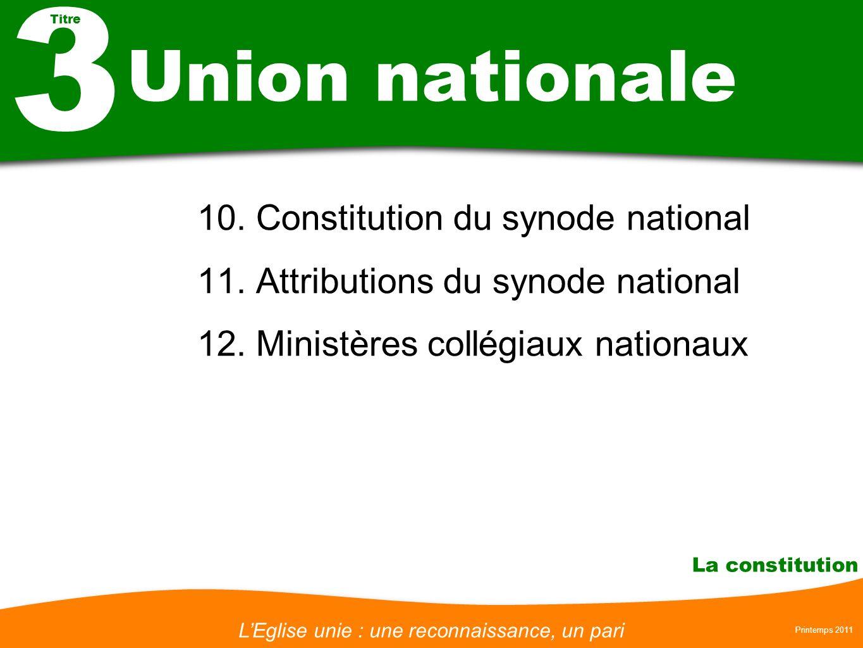 LEglise unie : une reconnaissance, un pari Printemps 2011 La constitution Union nationale 10. Constitution du synode national 11. Attributions du syno
