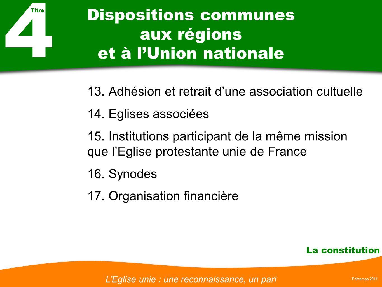 LEglise unie : une reconnaissance, un pari Printemps 2011 La constitution Dispositions communes aux régions et à lUnion nationale 13. Adhésion et retr