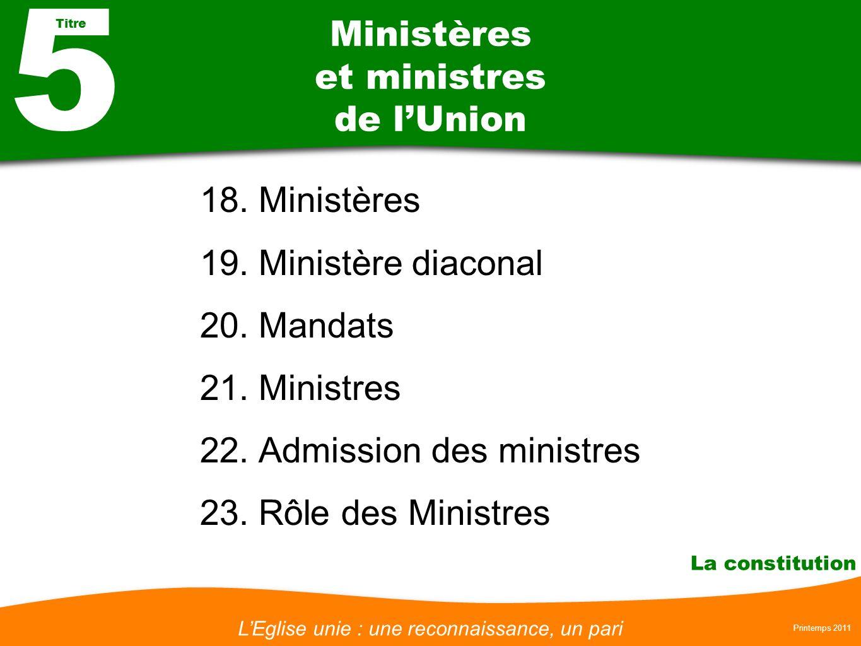 LEglise unie : une reconnaissance, un pari Printemps 2011 La constitution Ministères et ministres de lUnion 18. Ministères 19. Ministère diaconal 20.