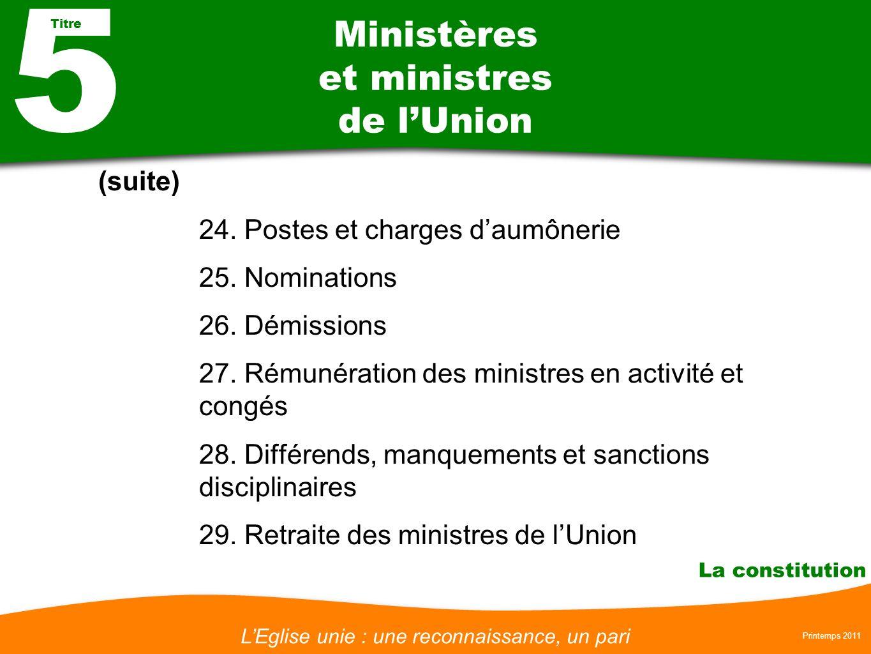 LEglise unie : une reconnaissance, un pari Printemps 2011 La constitution Ministères et ministres de lUnion (suite) 24. Postes et charges daumônerie 2