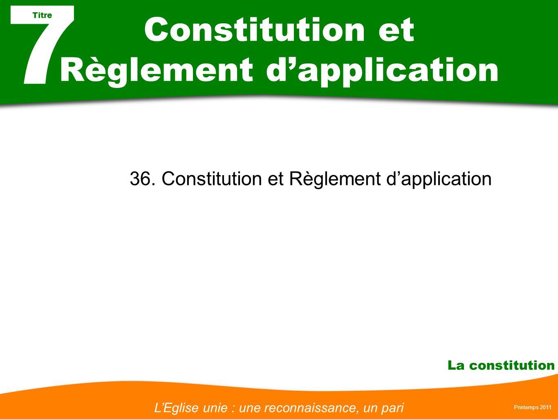 LEglise unie : une reconnaissance, un pari Printemps 2011 La constitution Constitution et Règlement dapplication 36. Constitution et Règlement dapplic