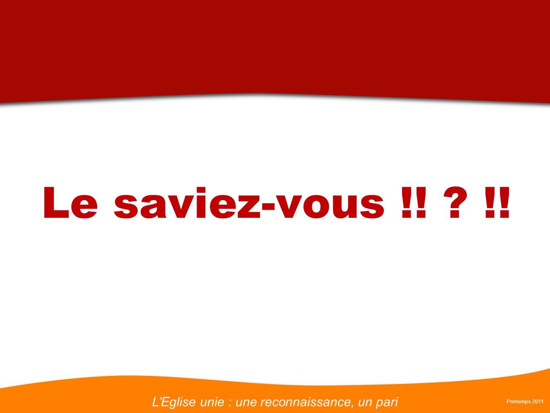 LEglise unie : une reconnaissance, un pari Printemps 2011 Le saviez-vous !! ? !!