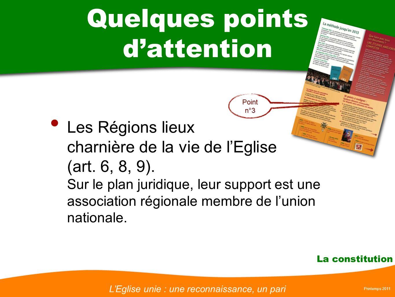 LEglise unie : une reconnaissance, un pari Printemps 2011 La constitution Quelques points dattention Les Régions lieux charnière de la vie de lEglise (art.