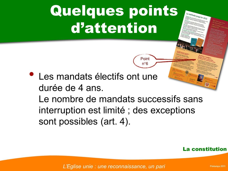 LEglise unie : une reconnaissance, un pari Printemps 2011 La constitution Les mandats électifs ont une durée de 4 ans.