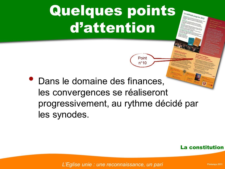 LEglise unie : une reconnaissance, un pari Printemps 2011 La constitution Quelques points dattention Dans le domaine des finances, les convergences se