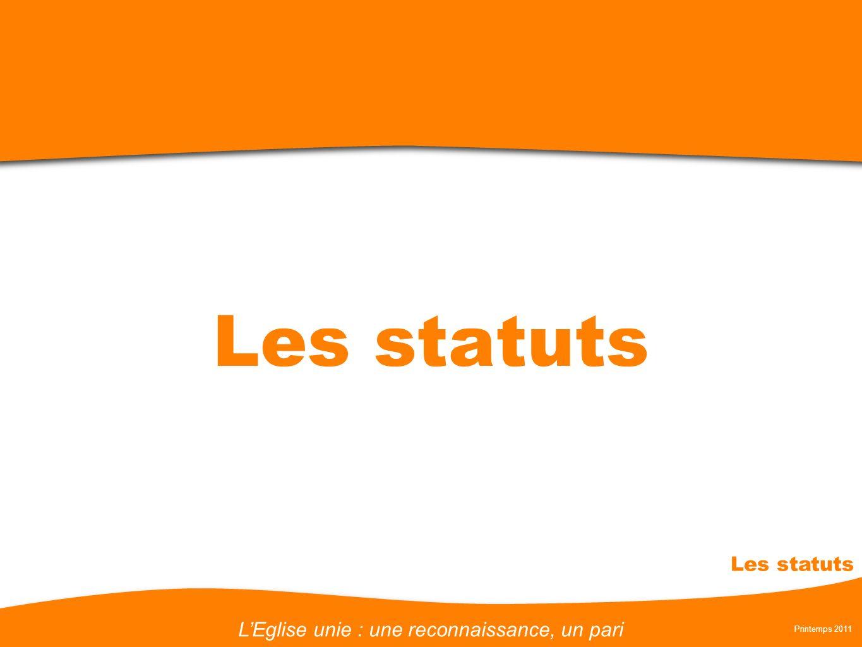 LEglise unie : une reconnaissance, un pari Printemps 2011 Les statuts