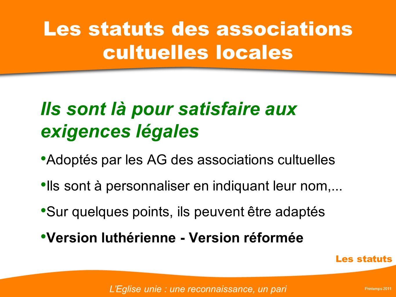 LEglise unie : une reconnaissance, un pari Printemps 2011 Les statuts Les statuts des associations cultuelles locales Ils sont là pour satisfaire aux
