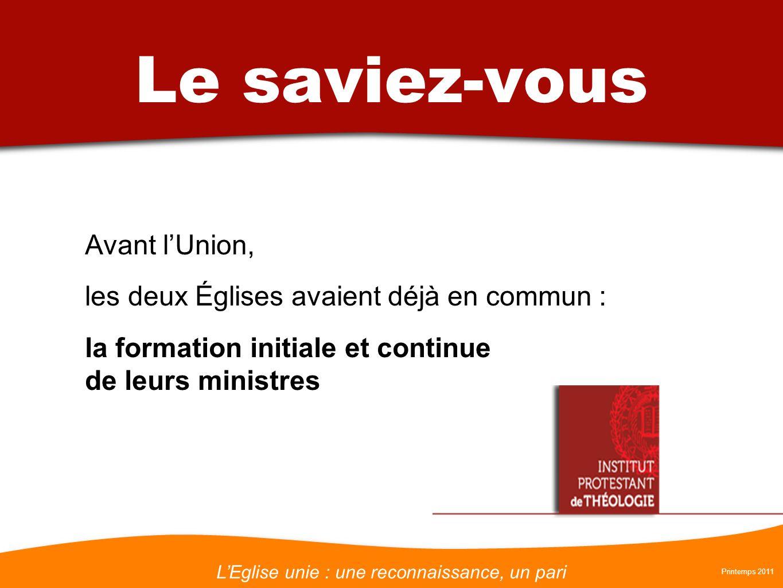 LEglise unie : une reconnaissance, un pari Printemps 2011 Le saviez-vous Avant lUnion, les deux Églises avaient déjà en commun : la mobilité des pasteurs de lune à lautre
