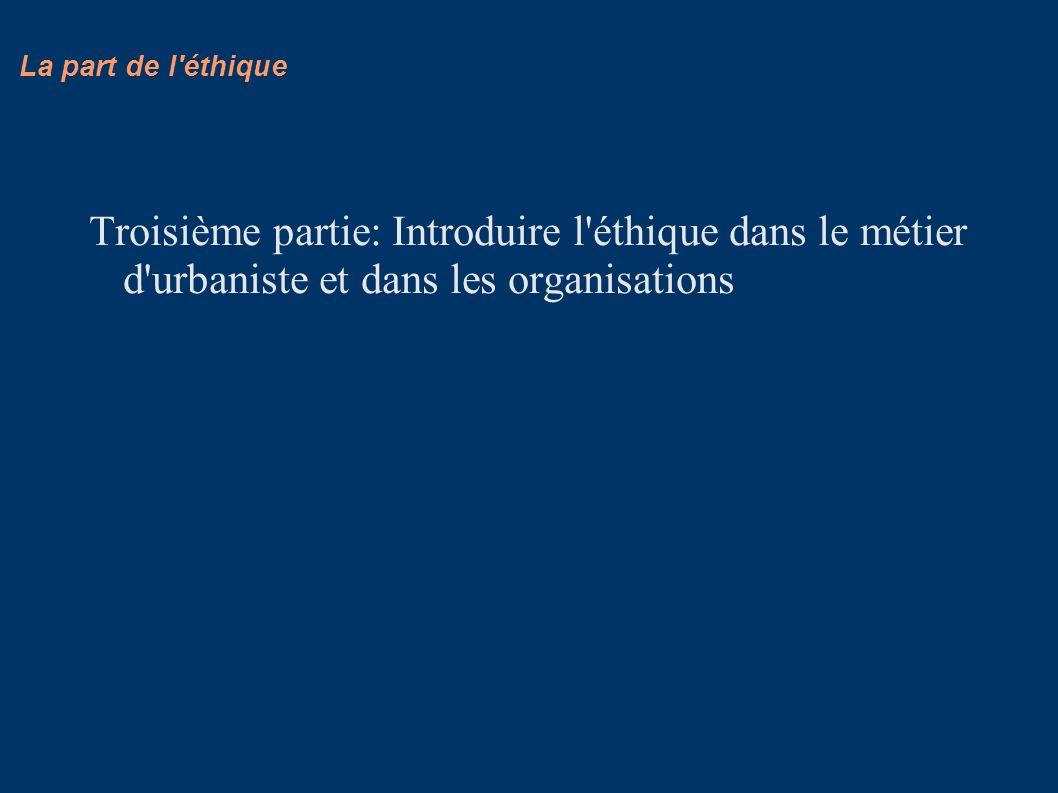 Troisième partie: Introduire l'éthique dans le métier d'urbaniste et dans les organisations La part de l'éthique