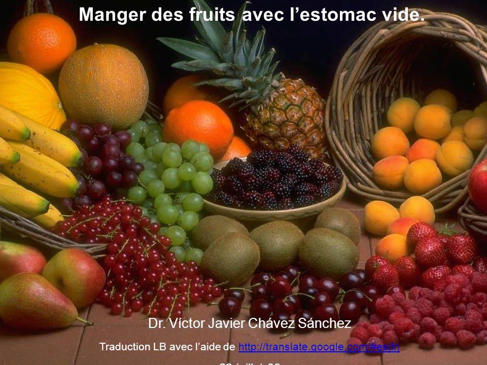 Manger des fruits avec lestomac vide Le fruit est un aliment idéal, il nécessite un minimum d énergie pour être digéré et donne à votre corps un maximum en retour.