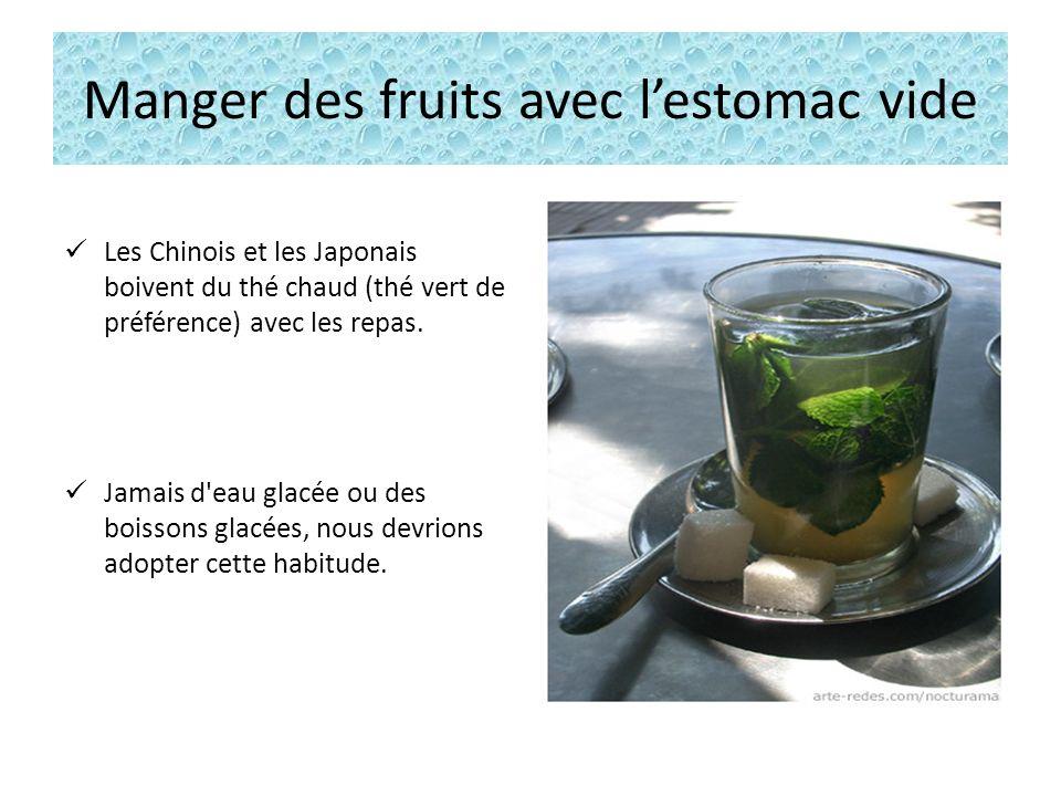 Manger des fruits avec lestomac vide Les Chinois et les Japonais boivent du thé chaud (thé vert de préférence) avec les repas.