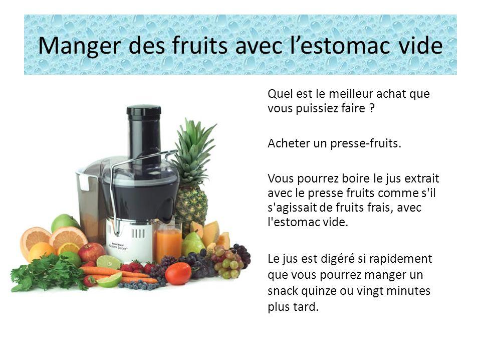 Manger des fruits avec lestomac vide Quel est le meilleur achat que vous puissiez faire .
