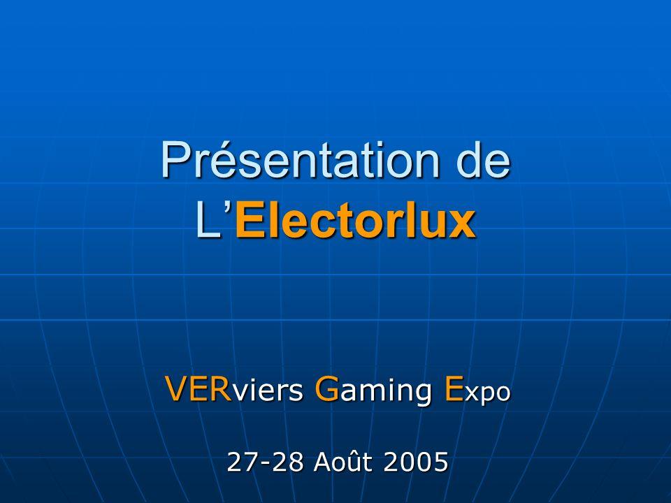 Présentation de LElectorlux VER viers G aming E xpo 27-28 Août 2005