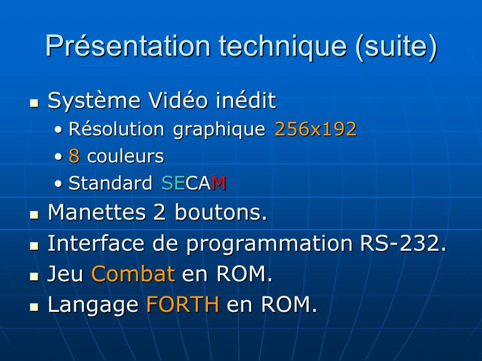 Présentation technique (suite) Système Vidéo inédit Système Vidéo inédit Résolution graphique 256x192Résolution graphique 256x192 8 couleurs8 couleurs Standard SECAMStandard SECAM Manettes 2 boutons.