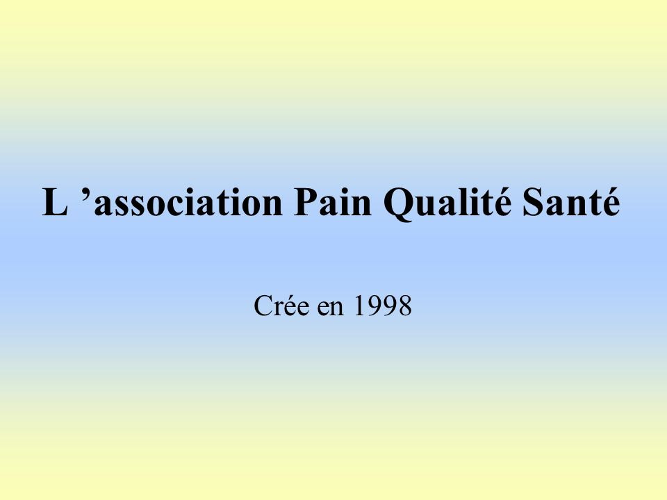 L association Pain Qualité Santé Crée en 1998