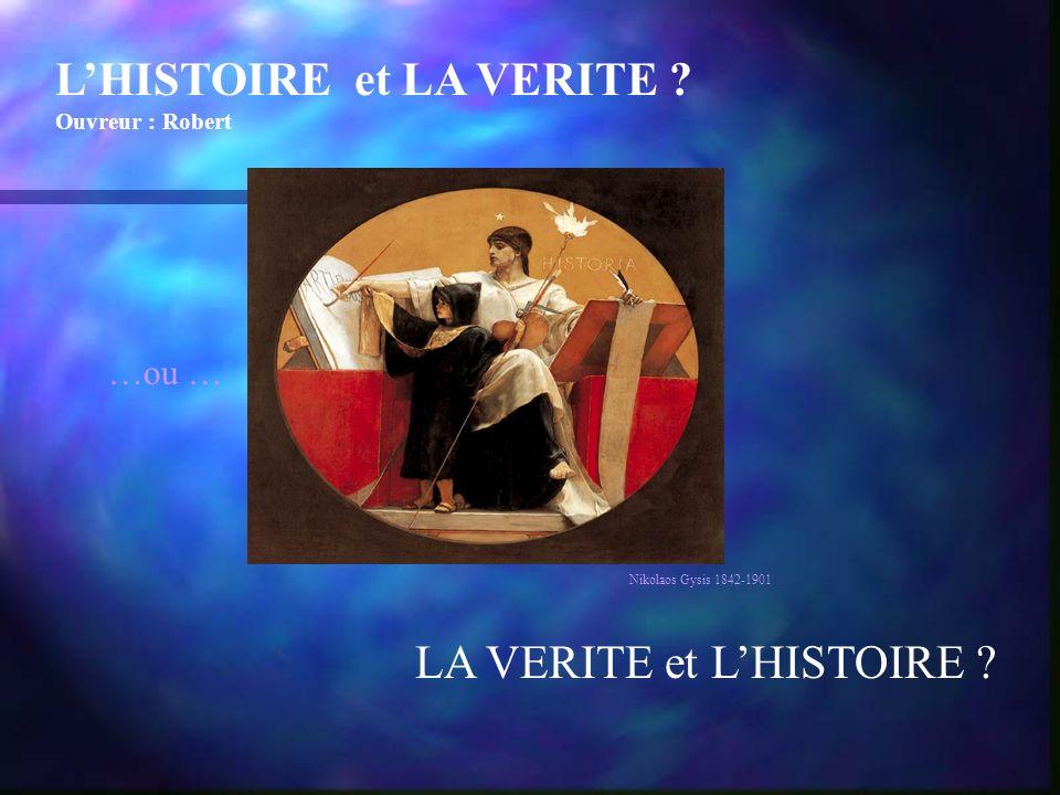 LHISTOIRE et LA VERITE ? Ouvreur : Robert LA VERITE et LHISTOIRE ? …ou … Nikolaos Gysis 1842-1901