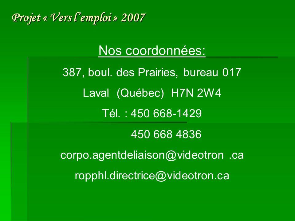 Nos coordonnées: 387, boul. des Prairies, bureau 017 Laval (Québec) H7N 2W4 Tél.