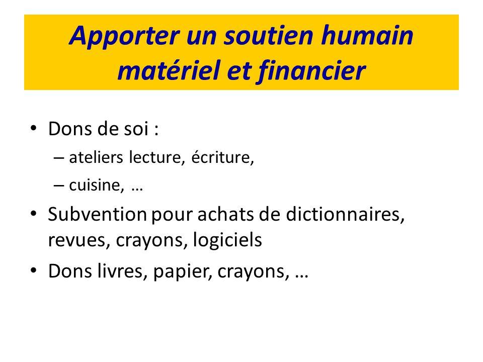 Apporter un soutien humain matériel et financier Dons de soi : – ateliers lecture, écriture, – cuisine, … Subvention pour achats de dictionnaires, rev