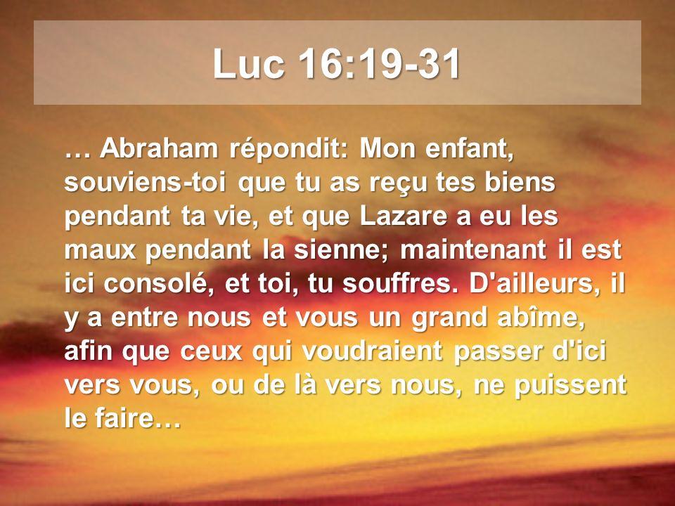 … Le riche dit: Je te prie donc, père Abraham, d envoyer Lazare dans la maison de mon père; car j ai cinq frères.
