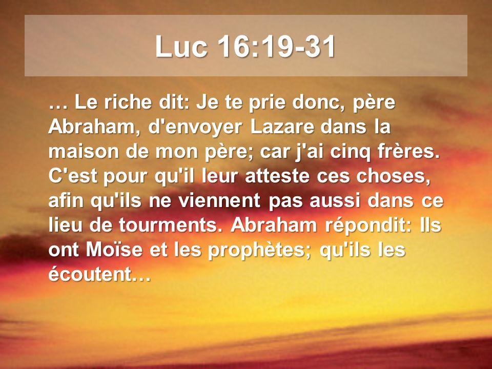 … Et il dit: Non, père Abraham, mais si quelqu un des morts va vers eux, ils se repentiront.