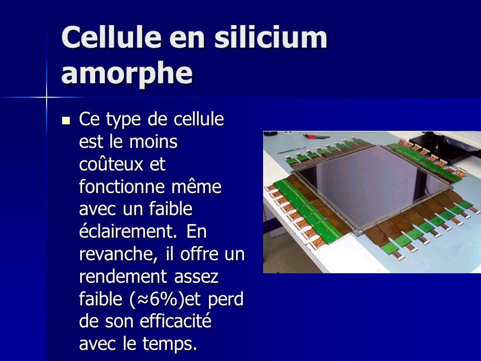 Cellule en silicium amorphe Ce type de cellule est le moins coûteux et fonctionne même avec un faible éclairement.