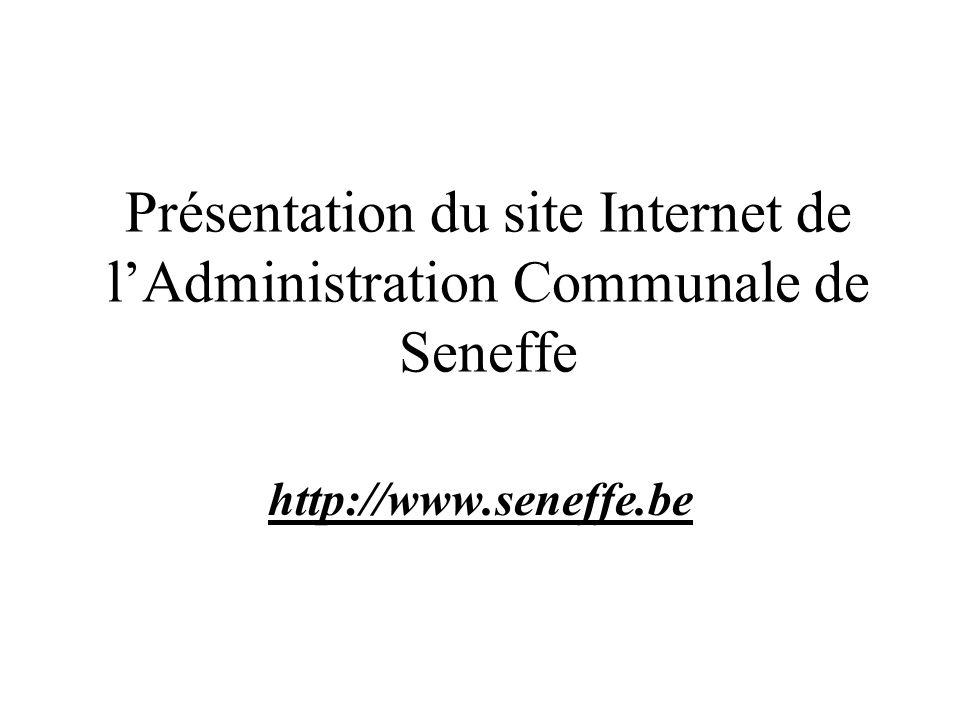 Présentation du site Internet de lAdministration Communale de Seneffe http://www.seneffe.be