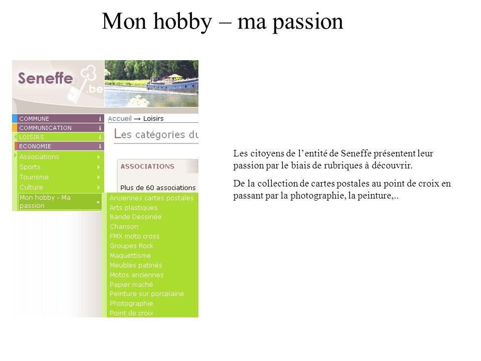 Mon hobby – ma passion Les citoyens de lentité de Seneffe présentent leur passion par le biais de rubriques à découvrir.